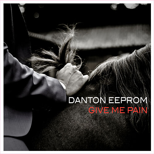 Give Me Pain - Single by Danton Eeprom