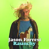 Raunchy EP by Jason Forrest