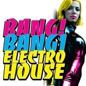 Bang! Bang! Electro House by Various Artists
