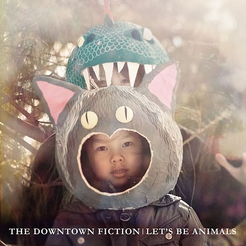 Let's Be Animals by The Downtown Fiction