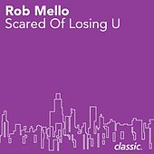 Scared Of Losing U by Rob Mello