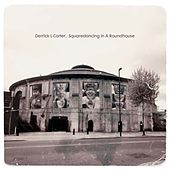 Squaredancing In A Roundhouse by Derrick Carter