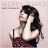 What Ya Wanna Do by Andrea Charls