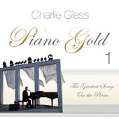 Piano Gold 1 - the greatest songs on the piano by Charlie Glass