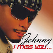 I Miss You by Johnny