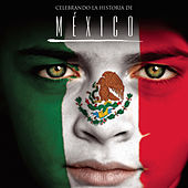 Celebrando La Historia De México by Various Artists
