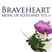 Braveheart: Music Of Scotland Volume 6 by The Munros
