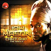 Can't Wait by Jah Mason
