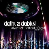 Planet: Electrified by Delhi 2 Dublin