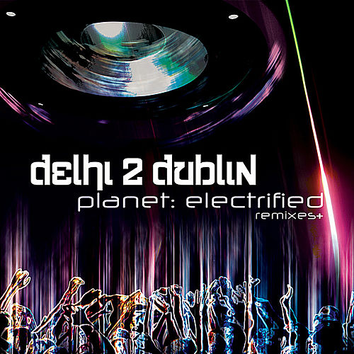 Planet: Electrified by Delhi 2 Dublin