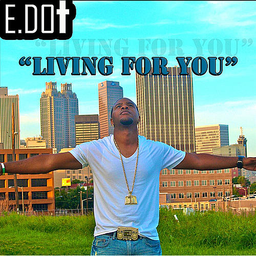 Living For You by E-Dot