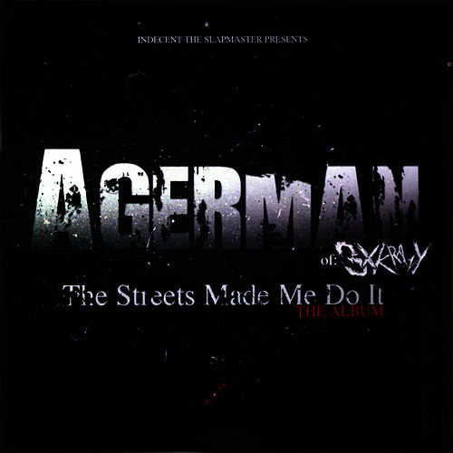 The Streets Made Me Do It (The Album) by Agerman (of 3xkrazy)