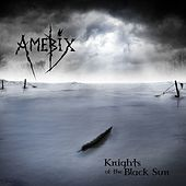 Knights of the Black Sun by Amebix
