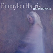 Hard Bargain by Emmylou Harris