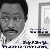 Baby I Love You - Single by Floyd Taylor