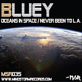 Oceans In Space/Never Been To L.A. by Bluey