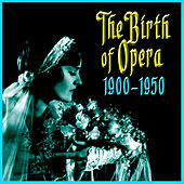 The Birth Of Opera 1910-1950 by Various Artists