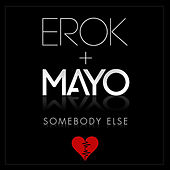 Somebody Else by Erok