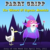 The Wizard Of Cupcake Mountain - Single by Parry Gripp