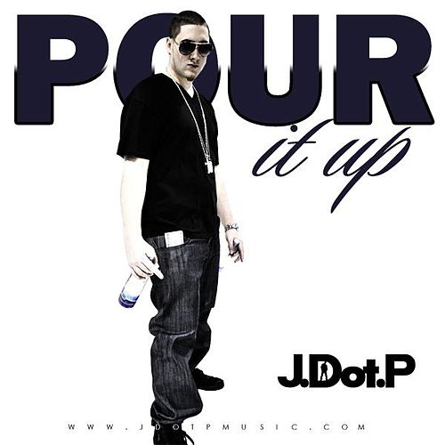 Pour It Up - Single by Jdotp