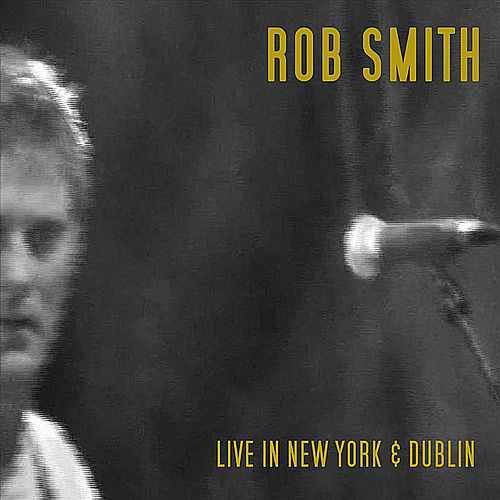 Live in New York & Dublin by Rob Smith