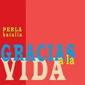 Gracias a la Vida by Perla Batalla