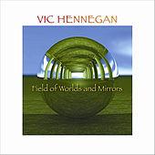 Field of Worlds and Mirrors by Vic Hennegan