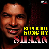 Super Hit Songs By Shaan by Shaan