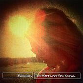 The More Love You Know (The Less Stuff You Need) - Single by Summer