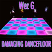 Damaging Dancefloor - Single by Wez G