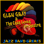 Jazz Band Greats by Glen Gray and The Casa Loma Orchestra