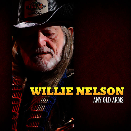 Any Old Arms by Willie Nelson