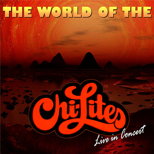The World Of The Chi-Lites - Live by The Chi-Lites