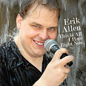 This Is All I Have Right Now by Erik Allen