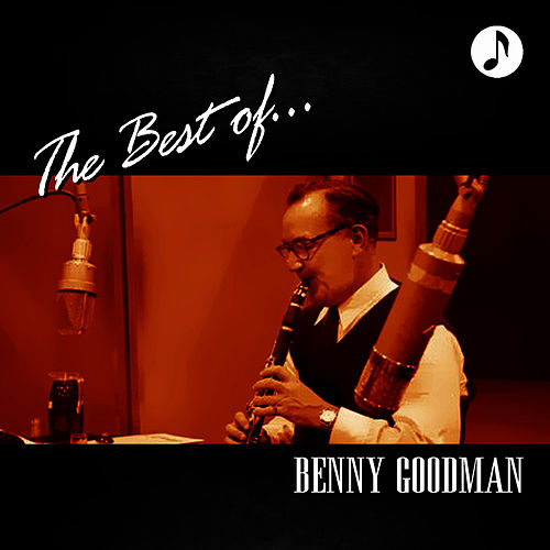 Benny Goodman The Best Of by Benny Goodman