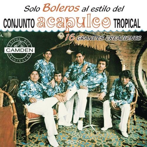 Solo Boleros... Conjunto Acapulco Tropical 16 Grandes Exitos by Acapulco Tropical