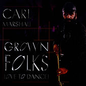 Grown Folks Love to Dance! by Carl Marshall