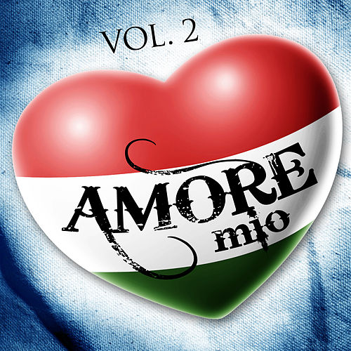 Amore Mio Vol. 2 Sapore D'Italia by Various Artists