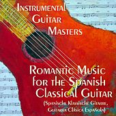 Romantic Music for Spanish Classical Guitar (Spanische Klassische Gitarre, Guitarra Clásica Española) by Instrumental Guitar Masters