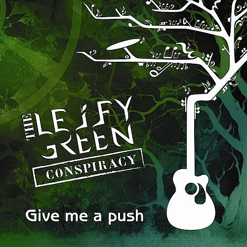 Give Me a Push by The Leify Green Conspiracy