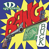 Bang For The Buck by Ugly Duckling