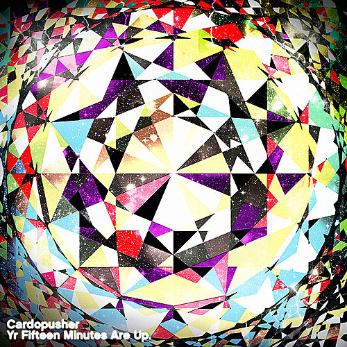 Yr Fifteen Minutes Are Up by Cardopusher