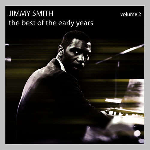 The Best of the Early Years - Volume 2 by Jimmy Smith