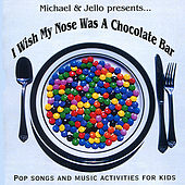 I Wish My Nose Was A Chocolate Bar by Michael & Jello
