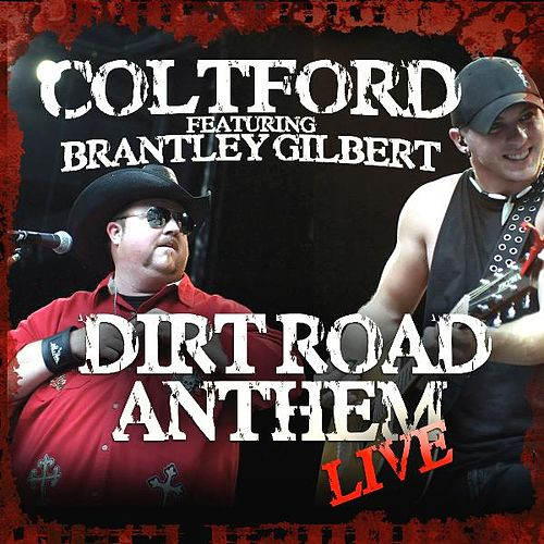 Dirt Road Anthem (Live) (feat. Brantley Gilbert) - Single by Colt Ford
