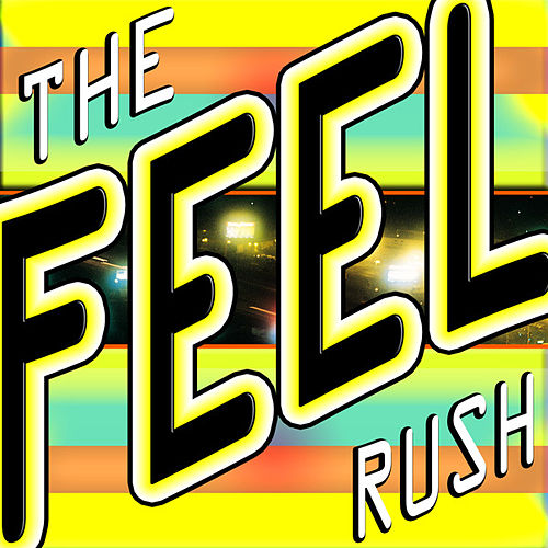 Feel The Rush by Feel The Rush