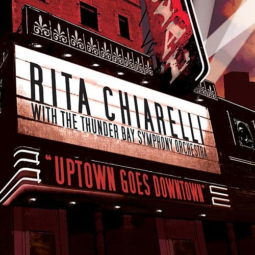 Uptown Goes Downtown - Rita Chiarelli With the Thunder Bay Symphony Orchestra by Rita Chiarelli