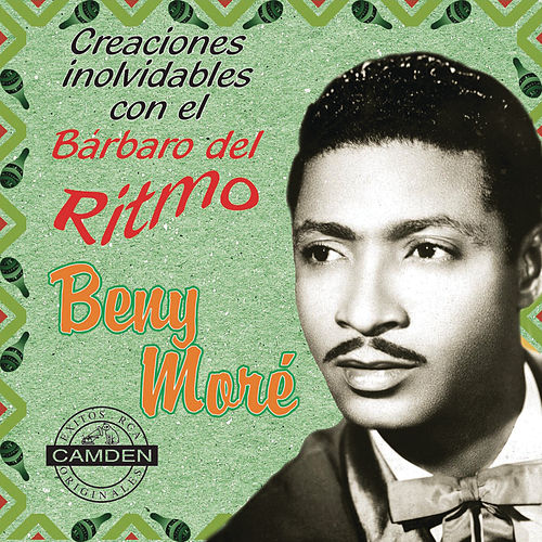 Benny More - Creaciones Inolvidables Con El Barbaro Del Ritmo by Various Artists
