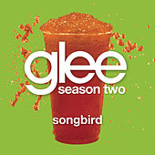 Songbird (Glee Cast Version) by Glee Cast
