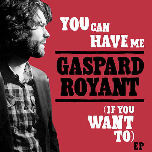 You Can Have Me (If You Want to) - EP by Gaspard Royant